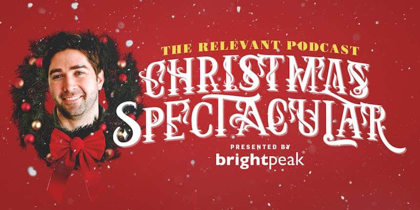 Christmas Podcast.Episode 664 The Relevant Podcast Christmas Spectacular